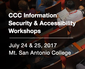 CCC Information Security & IT Accessibility Workshops, July 24 & 25, 2017, at Mt. San Antonio College