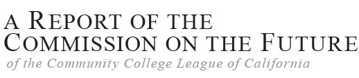 A Report Of The Commission On The Future Of The Community College League Of California