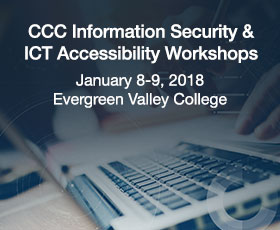CCC Information Security & ICT Accessibility Workshops, Jan 8-9, 2018